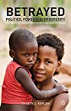 Betrayed: Politics, Power, and Prosperity (Fixing Fragile States: a New Paradigm for Development)