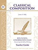 img - for Classical Composition IV: Refutation/Confirmation Stage Teacher Guide book / textbook / text book