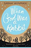 When God Was a Rabbit by Winman, Sarah (2011) Winman. Sarah