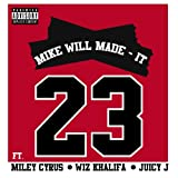 23 [feat. Miley Cyrus, Wiz Khalifa, Juicy J] [Explicit]