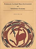 Prehistoric Lowland Maya Environment and Subsistence Economy (Papers of the Peabody Museum)
