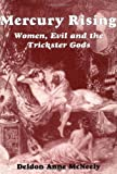 Del McNeely Mercury Rising: Women, Evil and the Trickster Gods (Literature and Culture; 8)