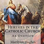 Heresies in the Catholic Church: An Overview | Marilynn Hughes