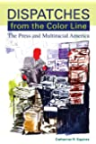 Dispatches from the Color Line: The Press and Multiracial America (Suny Series, Negotiating Identity: Discourses, Politics, Processes, and Praxes)
