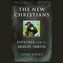 The New Christians: Dispatches from the Emergent Frontier (       UNABRIDGED) by Tony Jones Narrated by Tony Jones
