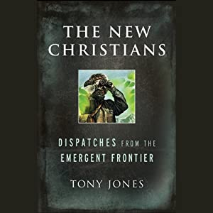 The New Christians: Dispatches from the Emergent Frontier | [Tony Jones]
