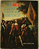 Our American Catholic Heritage (0879738782) by Albert J. Nevins.
