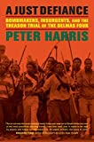 A Just Defiance: Bombmakers, Insurgents, and the Treason Trial of the Delmas Four (0520273648) by Harris, Peter