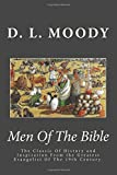 Men Of The Bible: The Classic Of History and Inspiration From the Greatest Evangelist Of The 19th Century.