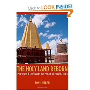 The Holy Land Reborn: Pilgrimage and the Tibetan Reinvention of Buddhist India (Buddhism and Modernity series) Toni Huber