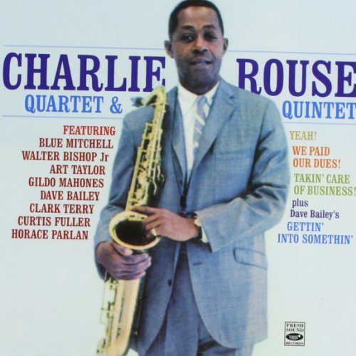 Charlie Rouse Quartet & Quintet (Yeah! + We Paid Our Dues! + Takin Care Of Business! +... by Charlie Rouse, Dave Bailey, Billy Gardner, Gildo Mahones and Peck Morrison
