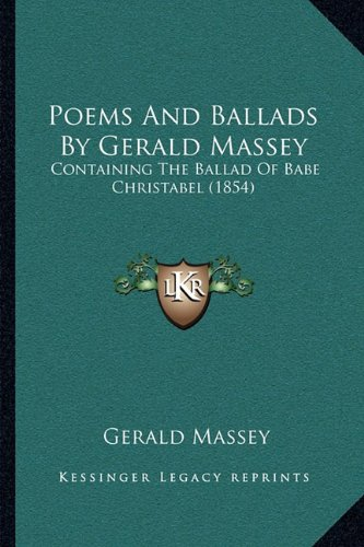 Poems and Ballads by Gerald Massey: Containing the Ballad of Babe Christabel (1854)