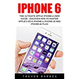 iPhone 6: The Ultimate Apple iPhone 6 User Guide
