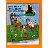Give Them a Real Scare This Halloween: A Guide to Scaring Trick-Or-Treaters and Haunting Your House, Yard or Party ~ Joseph R. Pfeiffer