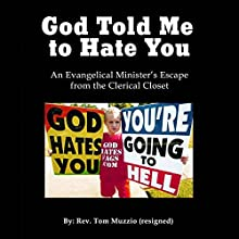 God Told Me to Hate You: An Evangelical Minister's Escape from the Clerical Closet Audiobook by Tom Muzzio Narrated by Carl Wolfson