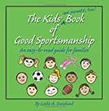 Leslie A. Susskind The Kids' (and parents', too!) Book of Good Sportsmanship: An easy-to-read guide for families