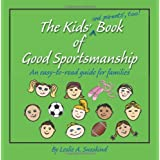 The Kids' (and parents', too!) Book of Good Sportsmanship: An easy-to-read guide for families ~ Leslie A. Susskind