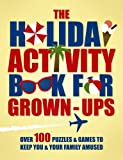 The Holiday Activity Book for Grown-ups: Over 100 Puzzles to Keep You & Your Family Amused