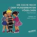 Die Suche nach dem wunderbunten Vögelchen Hörbuch von Franz Fühmann Gesprochen von: Jaecki Schwarz