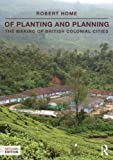 img - for Of Planting and Planning: The making of British colonial cities (Planning, History and Environment Series) book / textbook / text book