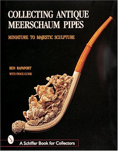 Collecting Antique Meerschaum Pipes: Miniature and Majestic Sculpture (Schiffer Book for Collectors)