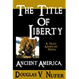 The Title of Liberty: Ancient America ~ Douglas V. Nufer