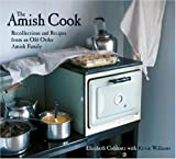 The Amish Cook: Recollections and Recipes from an Old Order Amish Family (1580082149) by Coblentz, Elizabeth