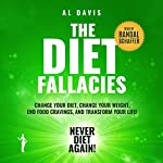 The Diet Fallacies: Change Your Diet, Change Your Weight, End Food Cravings, and Transform Your Life! | Al Davis