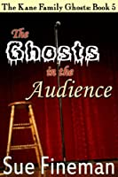 The Ghosts in the Audience (The Kane Family Ghosts Book 5)