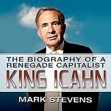 King Icahn: The Biography of a Renegade Capitalist | Livre audio Auteur(s) : Mark Stevens Narrateur(s) : Mark Stevens