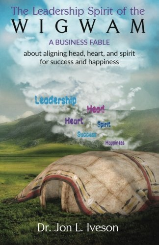 the-leadership-spirit-of-the-wigwam-aligning-head-heart-and-spirit-for-success-and-happiness-by-dr-j