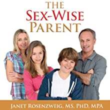 The Sex-Wise Parent: The Parent's Guide to Protecting Your Child, Strengthening Your Famly, and Talking to Kids about Sex, Abuse, and Bullying Audiobook by Janet Rosenzweig Narrated by Sandra Caldwell
