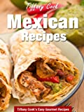 Authentic Mexican Recipes - Delicious Gourmet Mexican Recipe Book (Tiffany Cooks Easy Gourmet Recipes)