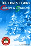 img - for The Forest Fairy: Christmas in Switzerland (Children's fantasy of magic, kindness and orphans) book / textbook / text book