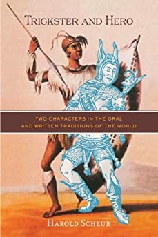 Trickster and hero : two characters in the oral and written traditions of the world