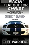 Racin Flat Out for Christ - Spiritual Lessons From the World of NASCAR with Insights from Racing's Top Drivers