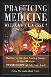Practicing Medicine Without A License? The Story of the Linus Pauling Therapy for Heart Disease (Pauling Therapy Handbook)