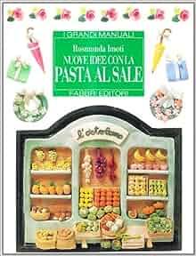 Nuove idee con la pasta al sale: Rosmunda Imoti: 9788845059469: Amazon