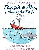 Forgive Me I Meant To Do It: False Apology Poems