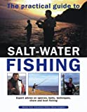 img - for The Practical Guide To Salt-Water Fishing: Expert Advice On Species, Baits, Techniques, Shore And Boat Fishing book / textbook / text book