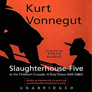 Slaughterhouse-Five or The Children's Crusade: A Duty Dance with Death Audiobook by Kurt Vonnegut Narrated by Ethan Hawke