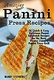 Amazing Panini Sandwich Recipes: 51 Quick & Easy, Delicious Panini Sandwich Recipes for the Busy Person Using a Panini Press Grill