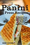 Amazing Panini Sandwich Recipes: 51 Q...