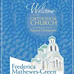 Welcome to the Orthodox Church: An Introduction to Eastern Christianity | Frederica Mathewes-Green