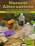 img - for Natural Alternatives for You and Your Home: 175 Recipes to Make Eco-Friendly Products book / textbook / text book