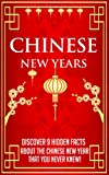 Chinese New Years - Discover 9 Hidden Facts about the Chinese New Year that you Never Knew! (Chinese New Year - Chinese New Year Facts - Chinese New Year ... Recipes - Chinese New Year Cookbook - 3)
