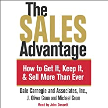 The Sales Advantage: How to Get It, Keep It, and Sell More than Ever Audiobook by Dale Carnegie,  Associates#Inc., J. Oliver Crom, Michael Crom Narrated by John Dossett