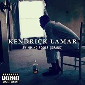Swimming Pools Drank Explicit Version Explicit Kendrick Lamar Mp3 Downloads