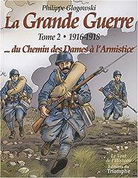 La Grande Guerre Tome 2 1916 1918 Du Chemin Des Dames A L Armistice Babelio