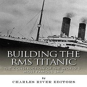 Building the RMS Titanic Audiobook